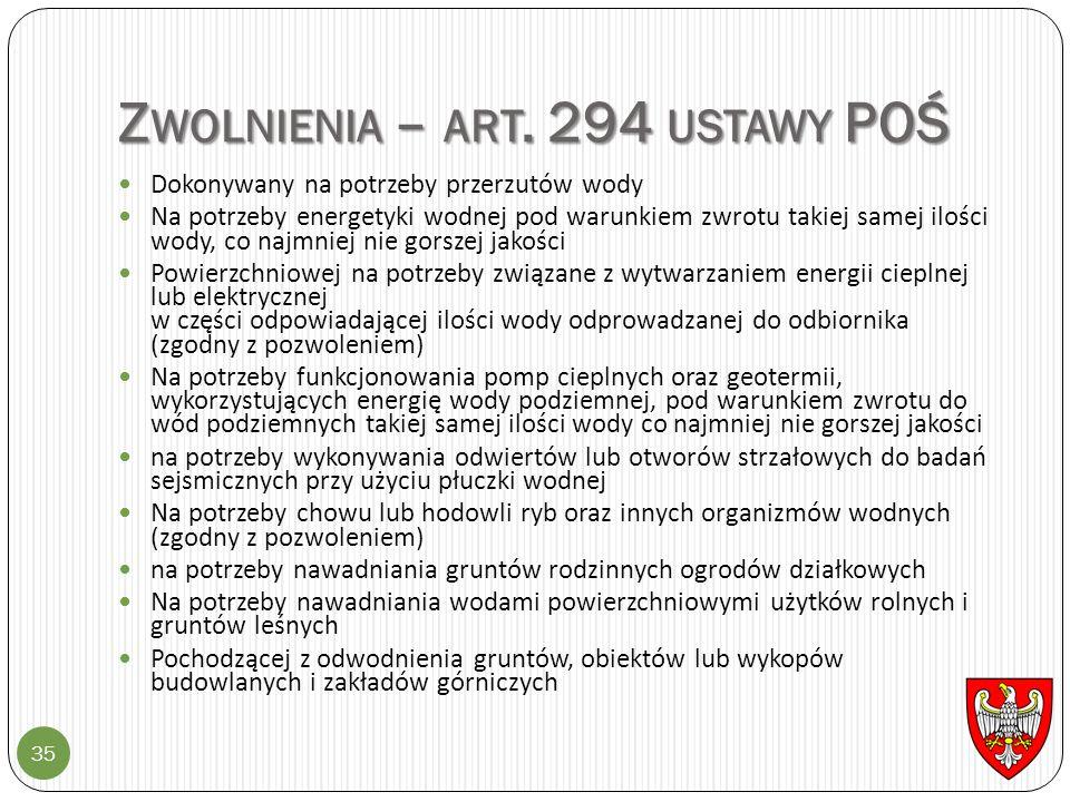 Z WOLNIENIA – ART. 294 USTAWY POŚ 35 Dokonywany na potrzeby przerzutów wody Na potrzeby energetyki wodnej pod warunkiem zwrotu takiej samej ilości wod