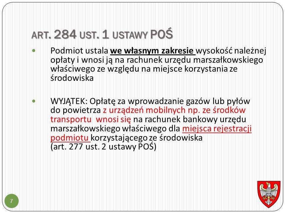 ART. 284 UST. 1 USTAWY POŚ 7 Podmiot ustala we własnym zakresie wysokość należnej opłaty i wnosi ją na rachunek urzędu marszałkowskiego właściwego ze