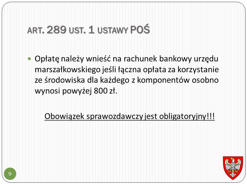 ART. 289 UST. 1 USTAWY POŚ 9 Opłatę należy wnieść na rachunek bankowy urzędu marszałkowskiego jeśli łączna opłata za korzystanie ze środowiska dla każ