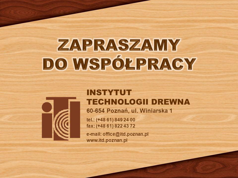 INSTYTUT TECHNOLOGII DREWNA 60-654 Poznań, ul. Winiarska 1 tel.: (+48 61) 849 24 00 fax: (+48 61) 822 43 72 e-mail: office@itd.poznan.pl www.itd.pozna