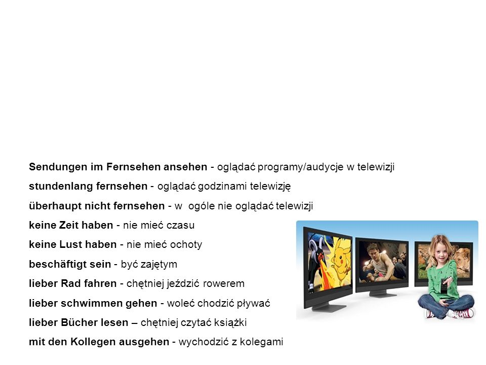 Nützliche Vokabeln und Ausdrücke przydatne słówka i wyrażenia Poniżej znajdują się przydatne zwroty i wyrażenia związane z oglądaniem telewizji.