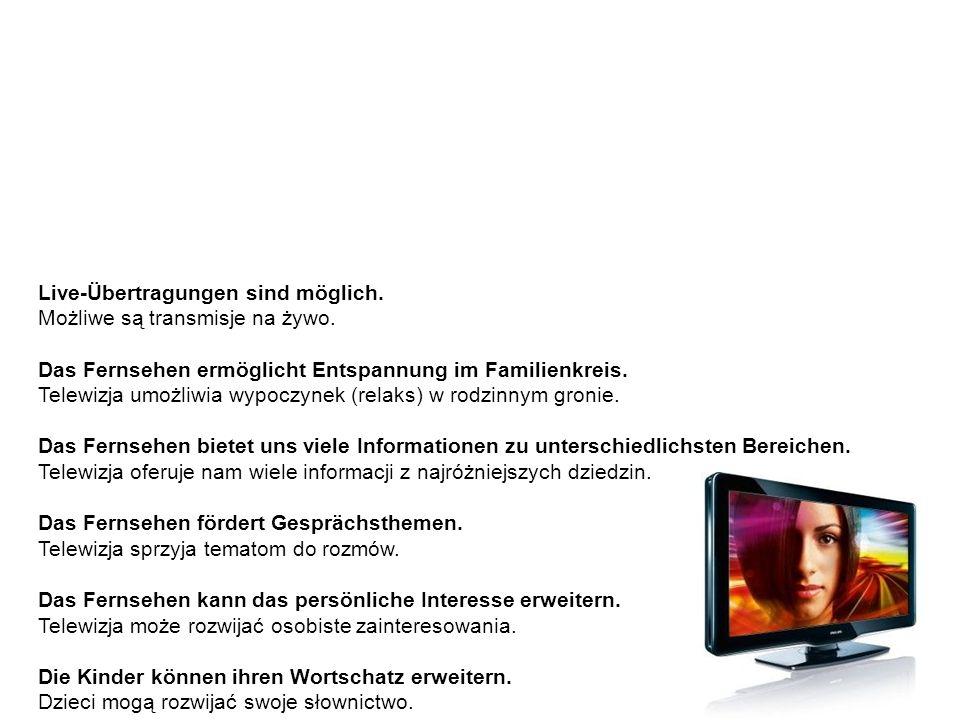 Das Fernsehen – Vorteile telewizja – zalety Live-Übertragungen sind möglich.