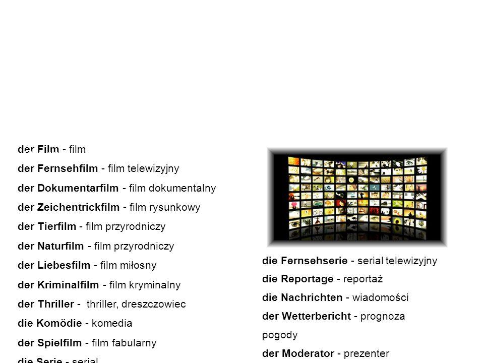 Filmarten – Beispielssätze rodzaje filmów -przykładowe zdania Der Dokumentarfilm ist der Film, der sich mit Ereignissen, Orten oder Menschen befasst, die es wirklich gibt.