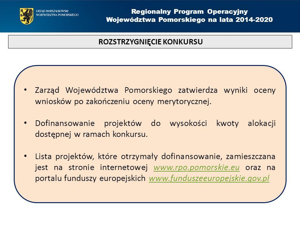 ROZSTRZYGNIĘCIE KONKURSU Regionalny Program Operacyjny Województwa Pomorskiego na lata 2014-2020 Zarząd Województwa Pomorskiego zatwierdza wyniki oceny wniosków po zakończeniu oceny merytorycznej.
