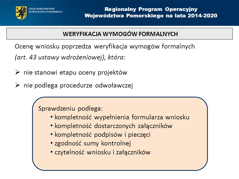 Ocenę wniosku poprzedza weryfikacja wymogów formalnych (art. 43 ustawy wdrożeniowej), która:  nie stanowi etapu oceny projektów  nie podlega procedu