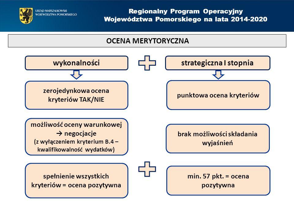 OCENA MERYTORYCZNA Regionalny Program Operacyjny Województwa Pomorskiego na lata 2014-2020 wykonalności strategiczna I stopnia zerojedynkowa ocena kry