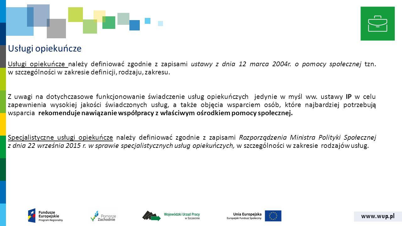 www.wup.pl Usługi opiekuńcze Usługi opiekuńcze należy definiować zgodnie z zapisami ustawy z dnia 12 marca 2004r.