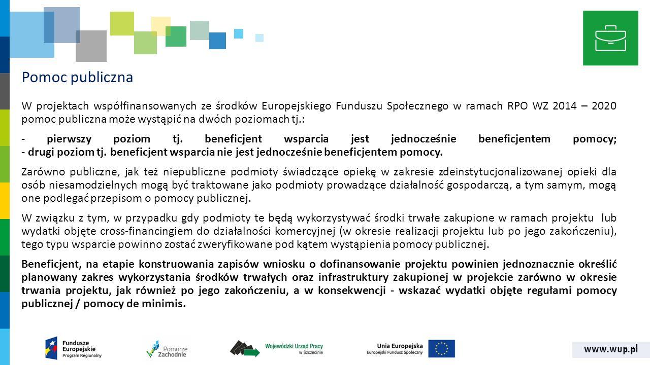 www.wup.pl Pomoc publiczna W projektach współfinansowanych ze środków Europejskiego Funduszu Społecznego w ramach RPO WZ 2014 – 2020 pomoc publiczna może wystąpić na dwóch poziomach tj.: - pierwszy poziom tj.