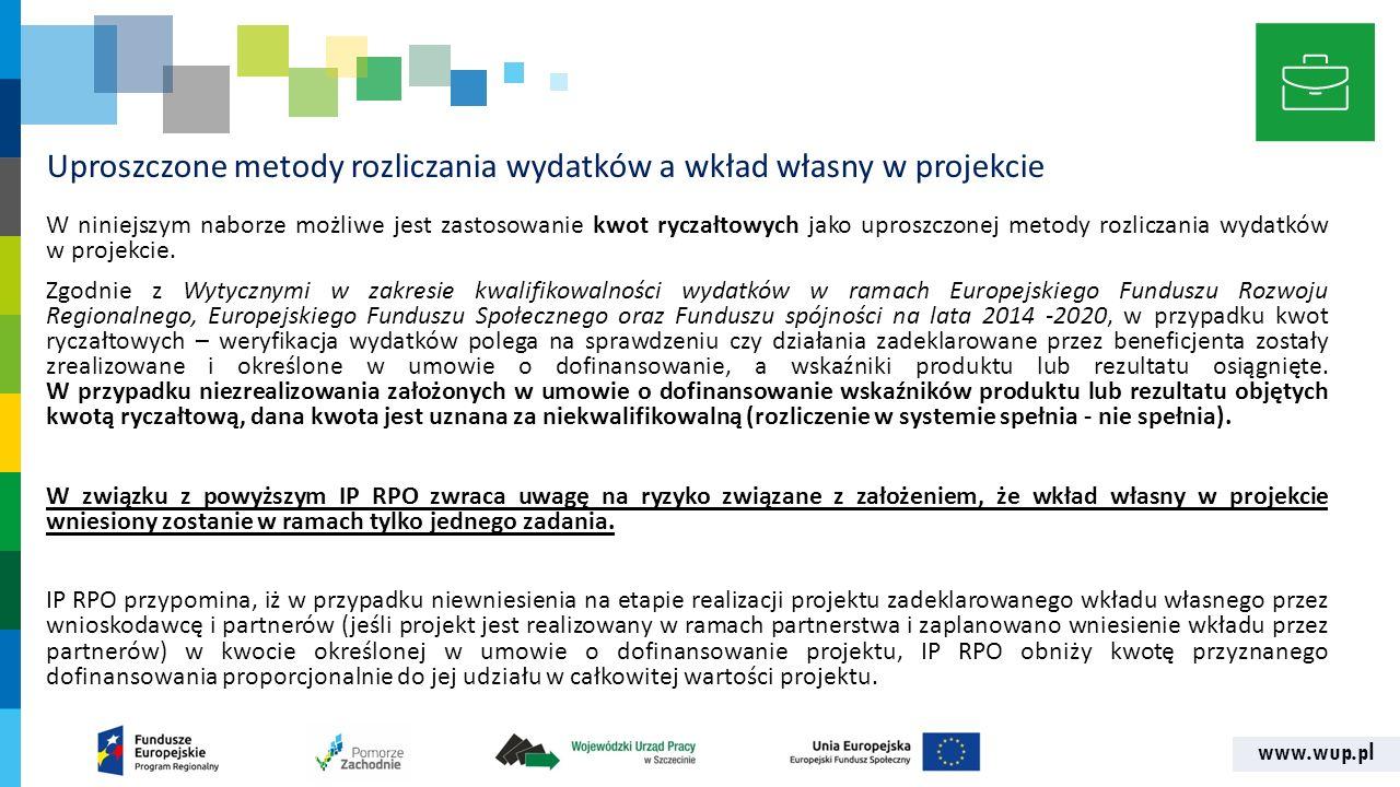 www.wup.pl Uproszczone metody rozliczania wydatków a wkład własny w projekcie W niniejszym naborze możliwe jest zastosowanie kwot ryczałtowych jako uproszczonej metody rozliczania wydatków w projekcie.