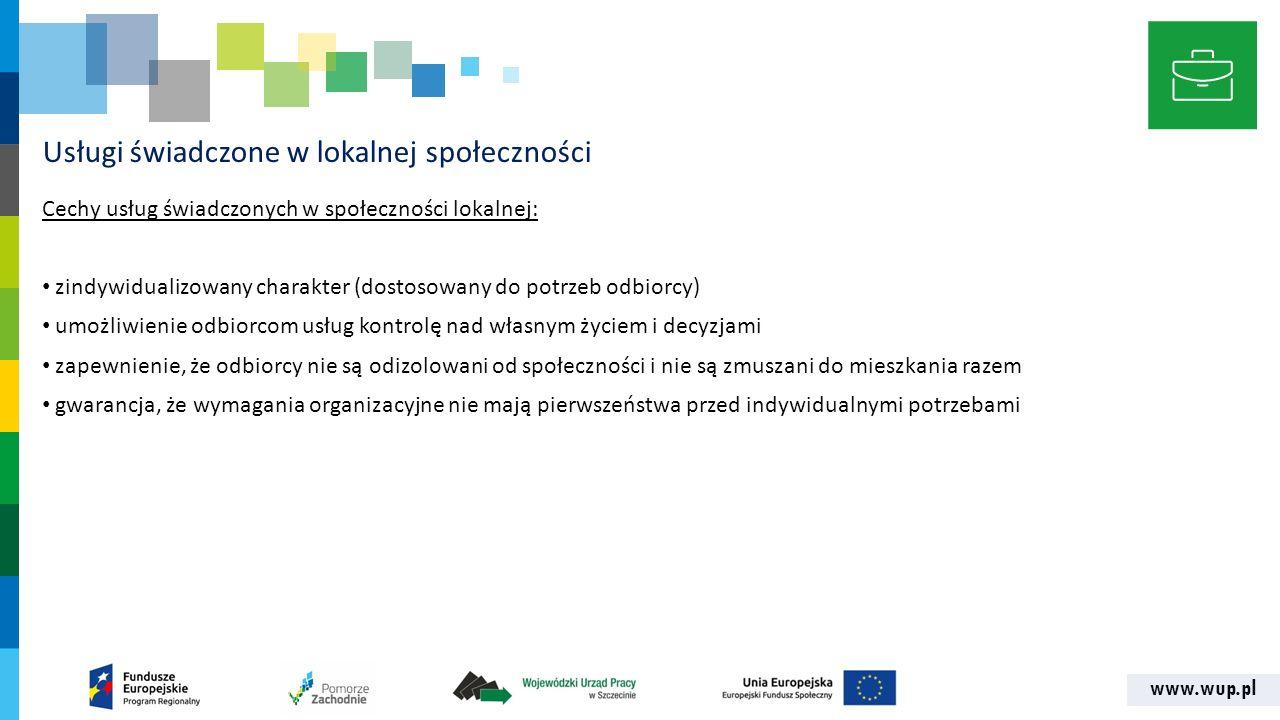 www.wup.pl Usługi świadczone w lokalnej społeczności Cechy usług świadczonych w społeczności lokalnej: zindywidualizowany charakter (dostosowany do po
