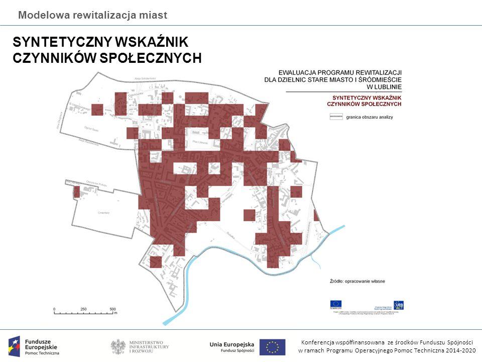 Konferencja współfinansowana ze środków Funduszu Spójności w ramach Programu Operacyjnego Pomoc Techniczna 2014-2020 Modelowa rewitalizacja miast SYNTETYCZNY WSKAŹNIK CZYNNIKÓW SPOŁECZNYCH