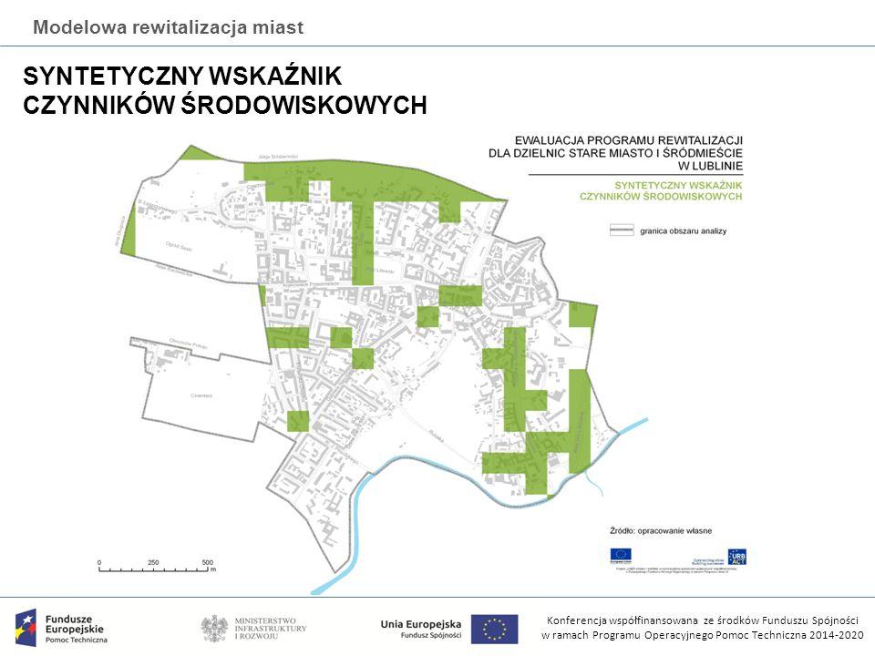Konferencja współfinansowana ze środków Funduszu Spójności w ramach Programu Operacyjnego Pomoc Techniczna 2014-2020 Modelowa rewitalizacja miast SYNTETYCZNY WSKAŹNIK CZYNNIKÓW ŚRODOWISKOWYCH