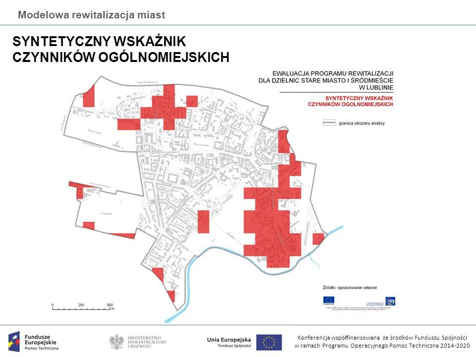 Konferencja współfinansowana ze środków Funduszu Spójności w ramach Programu Operacyjnego Pomoc Techniczna 2014-2020 Modelowa rewitalizacja miast SYNTETYCZNY WSKAŹNIK CZYNNIKÓW OGÓLNOMIEJSKICH