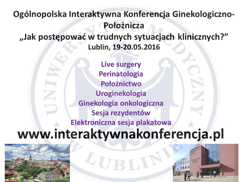 """www.interaktywnakonferencja.pl Ogólnopolska Interaktywna Konferencja Ginekologiczno- Położnicza """"Jak postępować w trudnych sytuacjach klinicznych?"""" Lu"""