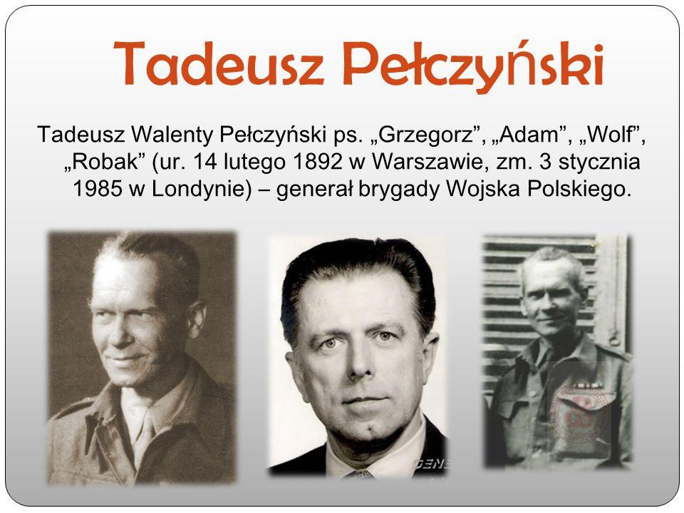 """Tadeusz Pełczy ń ski Tadeusz Walenty Pełczyński ps. """"Grzegorz"""", """"Adam"""", """"Wolf"""", """"Robak"""" (ur. 14 lutego 1892 w Warszawie, zm. 3 stycznia 1985 w Londyni"""