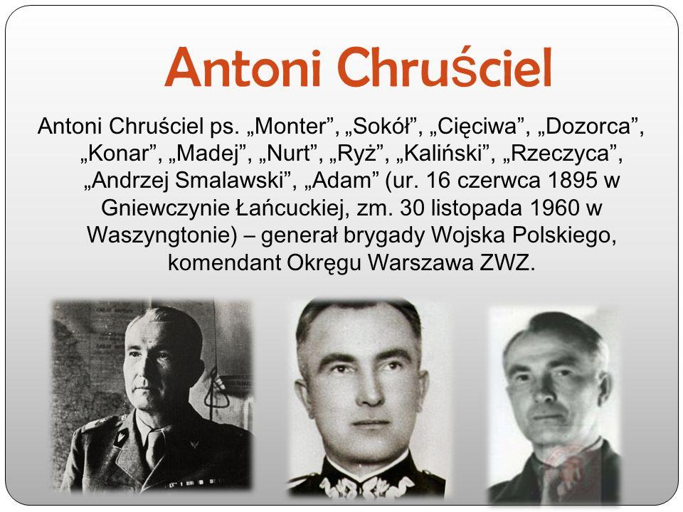 """Antoni Chru ś ciel Antoni Chruściel ps. """"Monter"""", """"Sokół"""", """"Cięciwa"""", """"Dozorca"""", """"Konar"""", """"Madej"""", """"Nurt"""", """"Ryż"""", """"Kaliński"""", """"Rzeczyca"""", """"Andrzej Sma"""