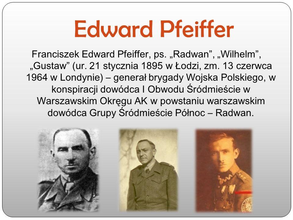 """Edward Pfeiffer Franciszek Edward Pfeiffer, ps. """"Radwan"""", """"Wilhelm"""", """"Gustaw"""" (ur. 21 stycznia 1895 w Łodzi, zm. 13 czerwca 1964 w Londynie) – generał"""