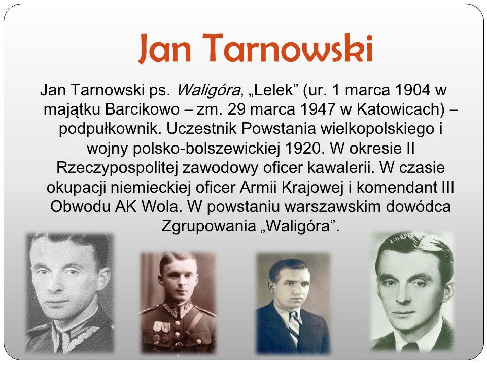 """Jan Tarnowski Jan Tarnowski ps. Waligóra, """"Lelek"""" (ur. 1 marca 1904 w majątku Barcikowo – zm. 29 marca 1947 w Katowicach) – podpułkownik. Uczestnik Po"""