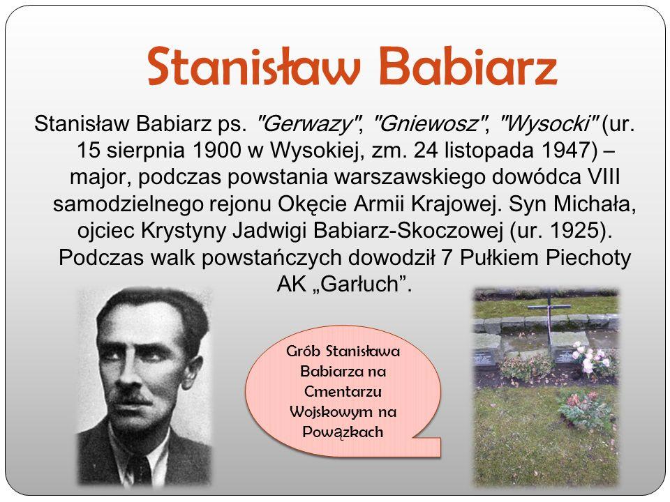 Stanisław Babiarz Stanisław Babiarz ps. Gerwazy , Gniewosz , Wysocki (ur.