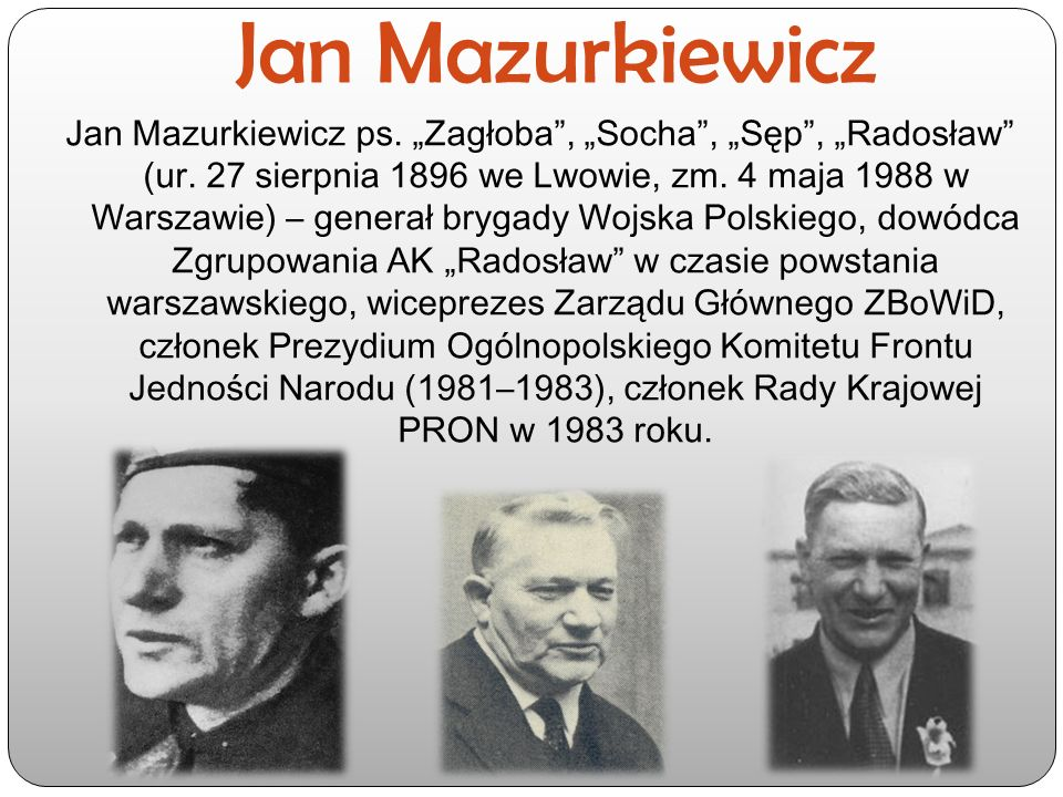 """Jan Mazurkiewicz Jan Mazurkiewicz ps. """"Zagłoba"""", """"Socha"""", """"Sęp"""", """"Radosław"""" (ur. 27 sierpnia 1896 we Lwowie, zm. 4 maja 1988 w Warszawie) – generał br"""