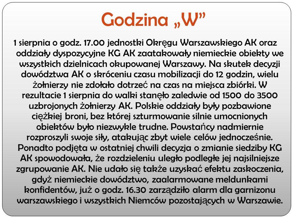 """Godzina """"W"""" 1 sierpnia o godz. 17.00 jednostki Okr ę gu Warszawskiego AK oraz oddziały dyspozycyjne KG AK zaatakowały niemieckie obiekty we wszystkich"""