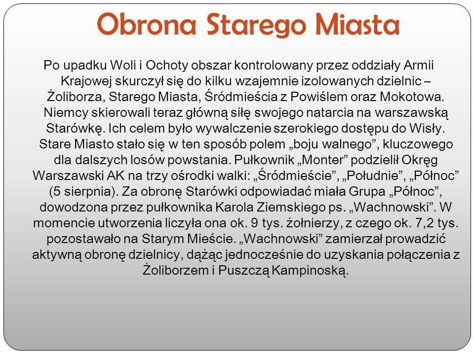 Obrona Starego Miasta Po upadku Woli i Ochoty obszar kontrolowany przez oddziały Armii Krajowej skurczył się do kilku wzajemnie izolowanych dzielnic – Żoliborza, Starego Miasta, Śródmieścia z Powiślem oraz Mokotowa.