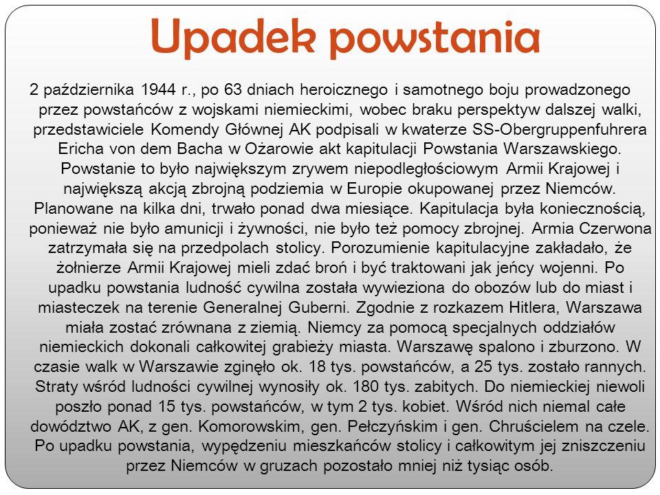 Upadek powstania 2 października 1944 r., po 63 dniach heroicznego i samotnego boju prowadzonego przez powstańców z wojskami niemieckimi, wobec braku perspektyw dalszej walki, przedstawiciele Komendy Głównej AK podpisali w kwaterze SS-Obergruppenfuhrera Ericha von dem Bacha w Ożarowie akt kapitulacji Powstania Warszawskiego.