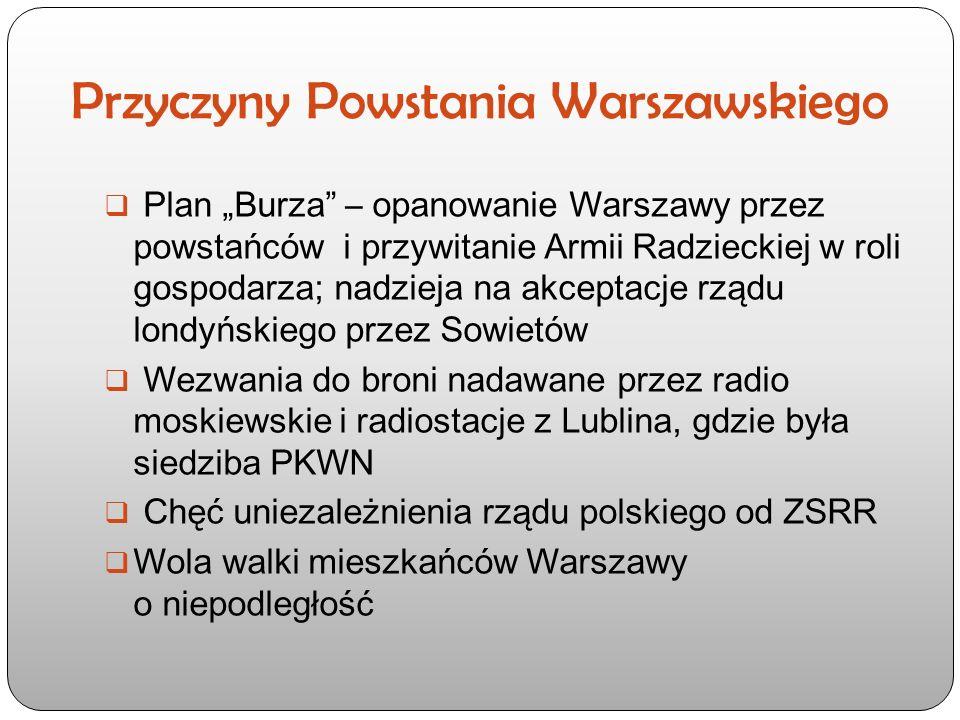 """Przyczyny Powstania Warszawskiego  Plan """"Burza"""" – opanowanie Warszawy przez powstańców i przywitanie Armii Radzieckiej w roli gospodarza; nadzieja na"""