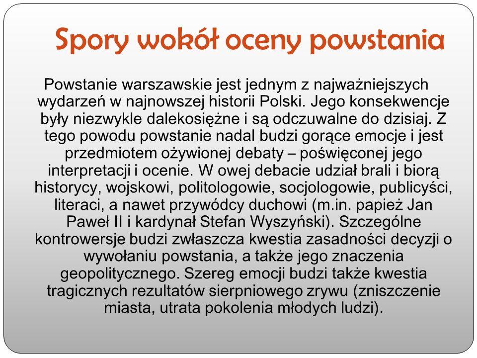 Spory wokół oceny powstania Powstanie warszawskie jest jednym z najważniejszych wydarzeń w najnowszej historii Polski. Jego konsekwencje były niezwykl