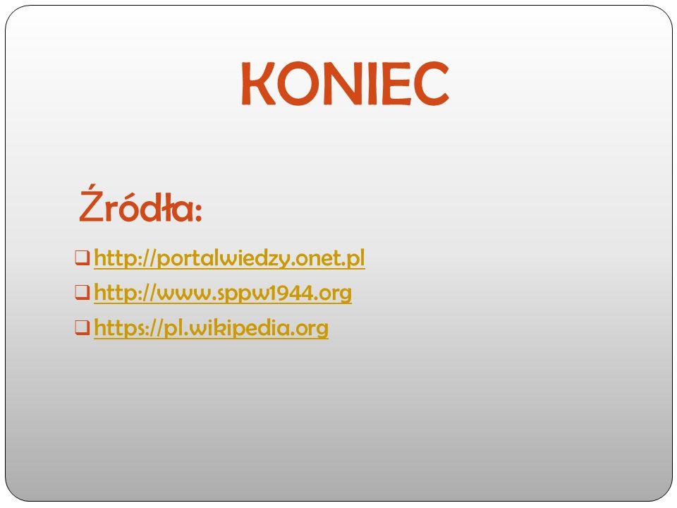 Ź ródła:  http://portalwiedzy.onet.pl http://portalwiedzy.onet.pl  http://www.sppw1944.org http://www.sppw1944.org  https://pl.wikipedia.org https://pl.wikipedia.org KONIEC