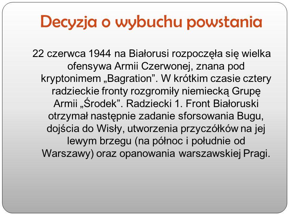 """Decyzja o wybuchu powstania 22 czerwca 1944 na Białorusi rozpoczęła się wielka ofensywa Armii Czerwonej, znana pod kryptonimem """"Bagration"""". W krótkim"""