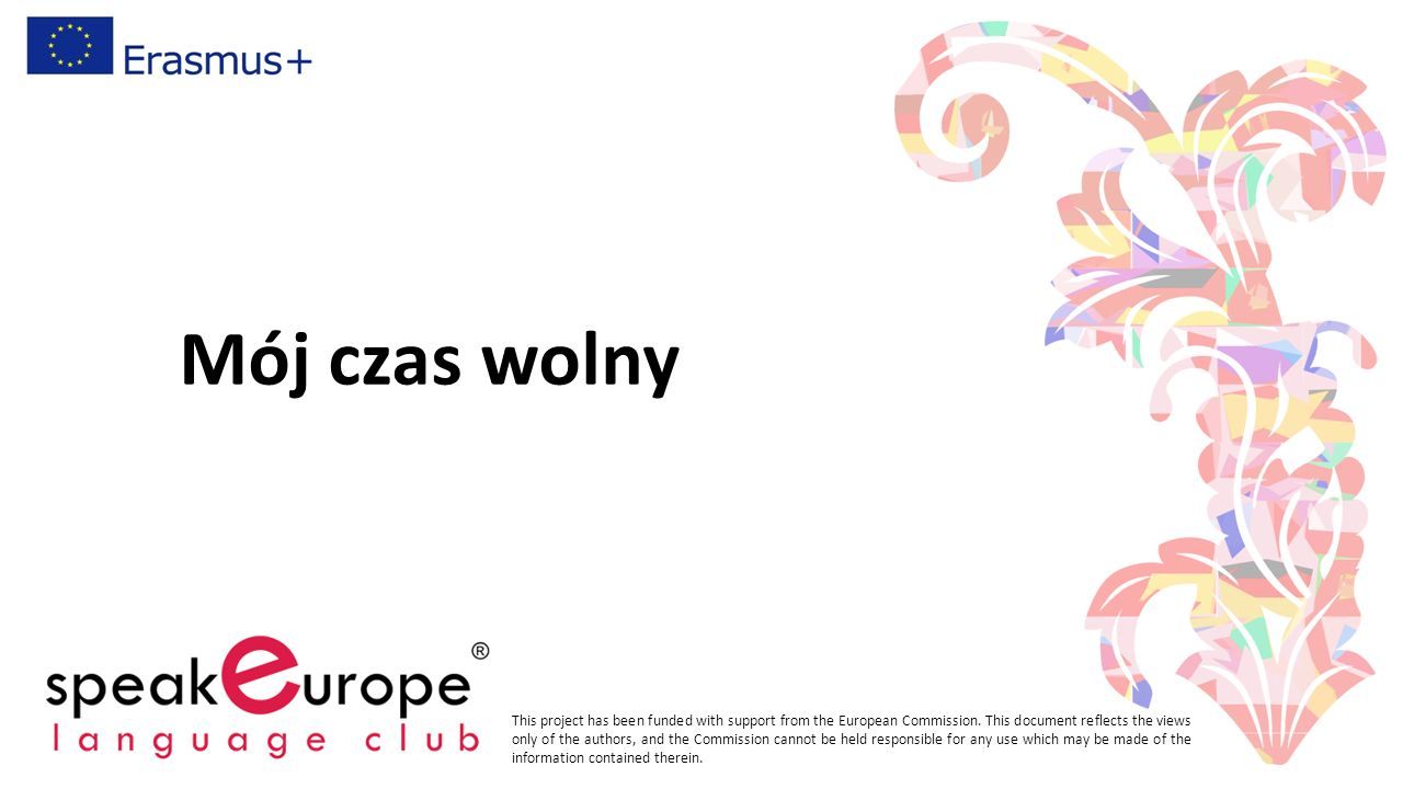 Mój czas wolny This project has been funded with support from the European Commission. This document reflects the views only of the authors, and the C