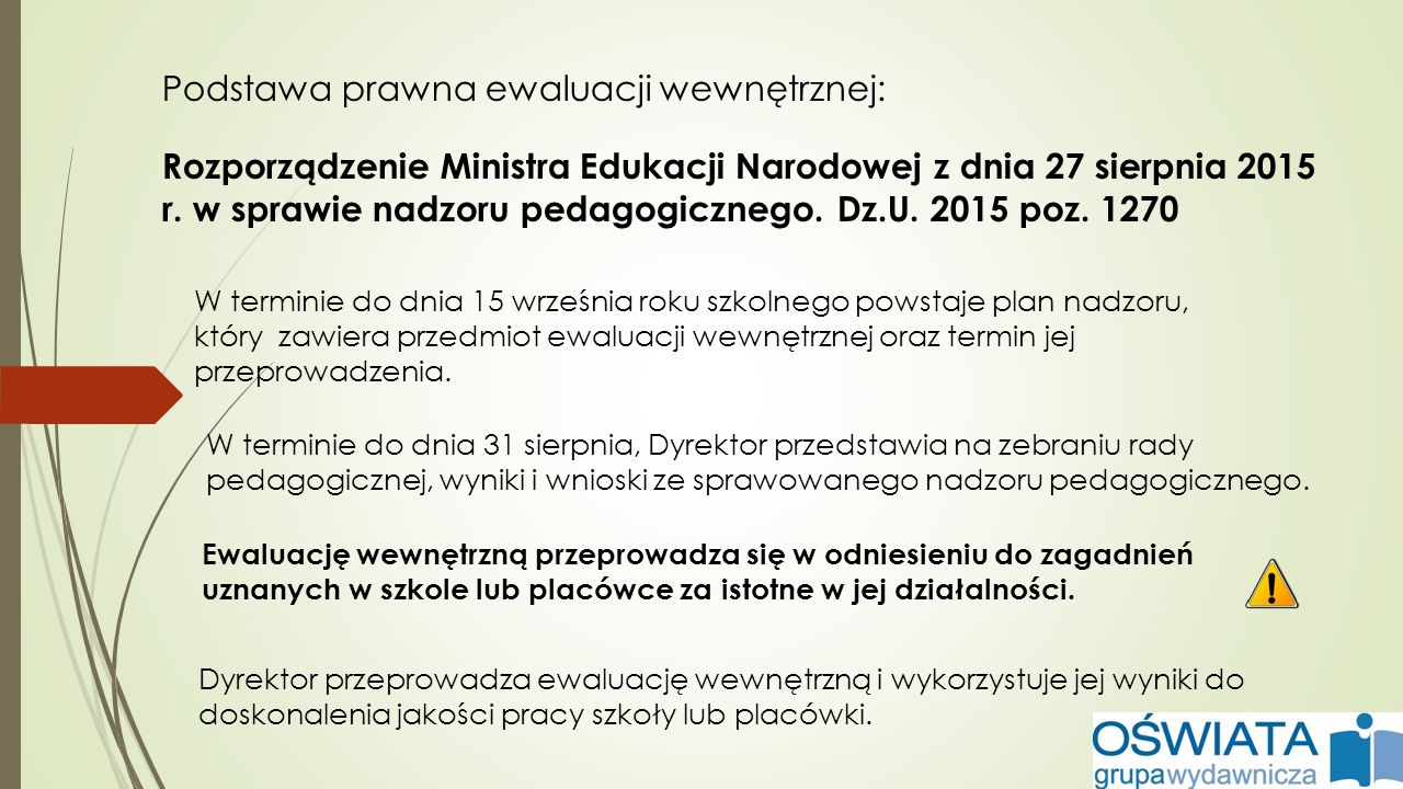 Podstawa prawna ewaluacji wewnętrznej: Rozporządzenie Ministra Edukacji Narodowej z dnia 27 sierpnia 2015 r. w sprawie nadzoru pedagogicznego. Dz.U. 2