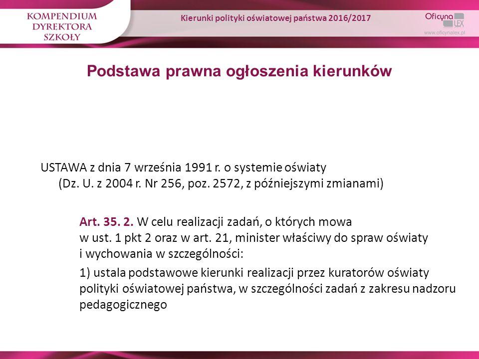 Podstawa prawna ogłoszenia kierunków USTAWA z dnia 7 września 1991 r. o systemie oświaty (Dz. U. z 2004 r. Nr 256, poz. 2572, z późniejszymi zmianami)