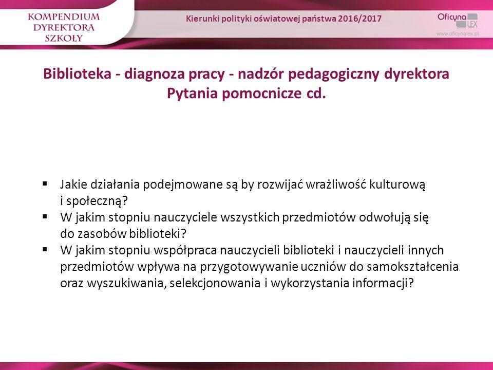 Biblioteka - diagnoza pracy - nadzór pedagogiczny dyrektora Pytania pomocnicze cd.  Jakie działania podejmowane są by rozwijać wrażliwość kulturową i