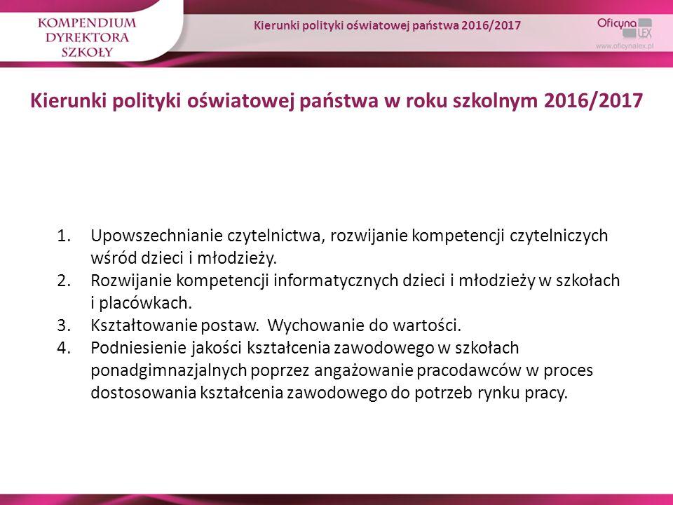 Kierunki polityki oświatowej państwa w roku szkolnym 2016/2017 1.Upowszechnianie czytelnictwa, rozwijanie kompetencji czytelniczych wśród dzieci i mło