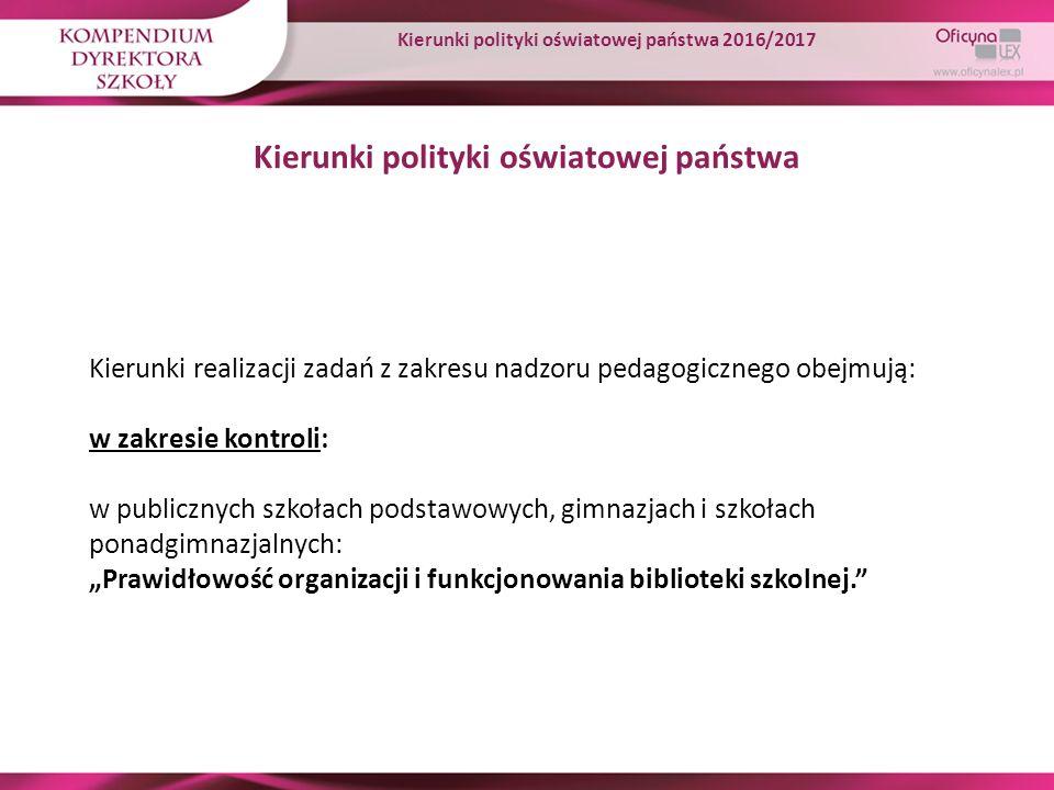 Kierunki polityki oświatowej państwa Kierunki realizacji zadań z zakresu nadzoru pedagogicznego obejmują: w zakresie kontroli: w publicznych szkołach