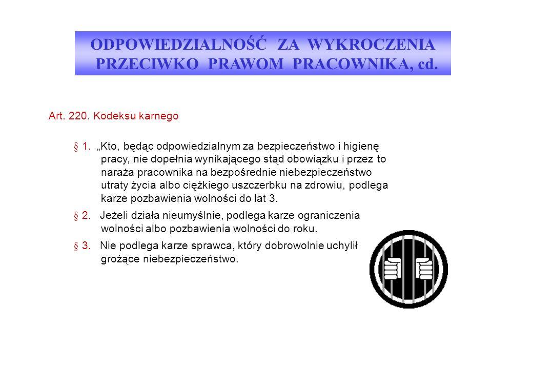 """Art. 220. Kodeksu karnego § 1. """"Kto, będąc odpowiedzialnym za bezpieczeństwo i higienę pracy, nie dopełnia wynikającego stąd obowiązku i przez to nara"""
