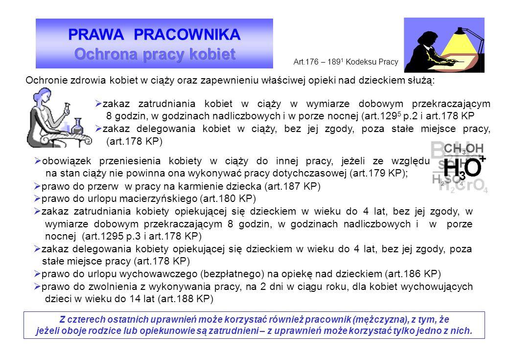 Art.176 – 189 1 Kodeksu Pracy Ochronie zdrowia kobiet w ciąży oraz zapewnieniu właściwej opieki nad dzieckiem służą:  zakaz zatrudniania kobiet w cią