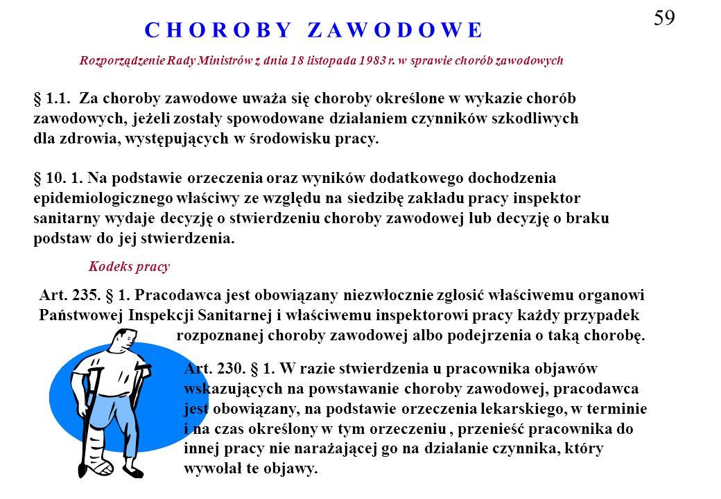 C H O R O B Y Z A W O D O W E Rozporządzenie Rady Ministrów z dnia 18 listopada 1983 r. w sprawie chorób zawodowych § 1.1. Za choroby zawodowe uważa s