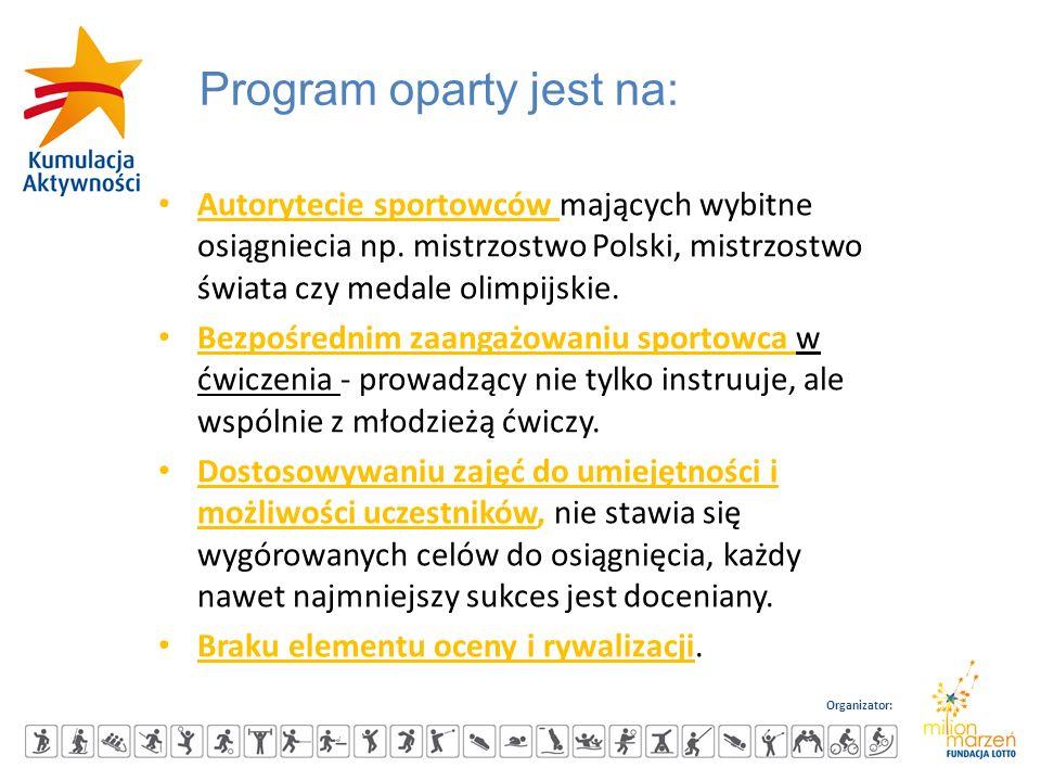 Organizator: Program oparty jest na: Autorytecie sportowców mających wybitne osiągniecia np. mistrzostwo Polski, mistrzostwo świata czy medale olimpij