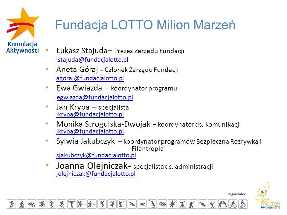 Organizator: Fundacja LOTTO Milion Marzeń Łukasz Stajuda– Prezes Zarządu Fundacji lstajuda@fundacjalotto.pl Aneta Góraj – Członek Zarządu Fundacji ago