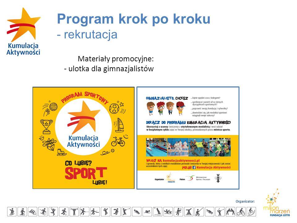 Organizator: Materiały promocyjne: - ulotka dla gimnazjalistów Program krok po kroku - rekrutacja