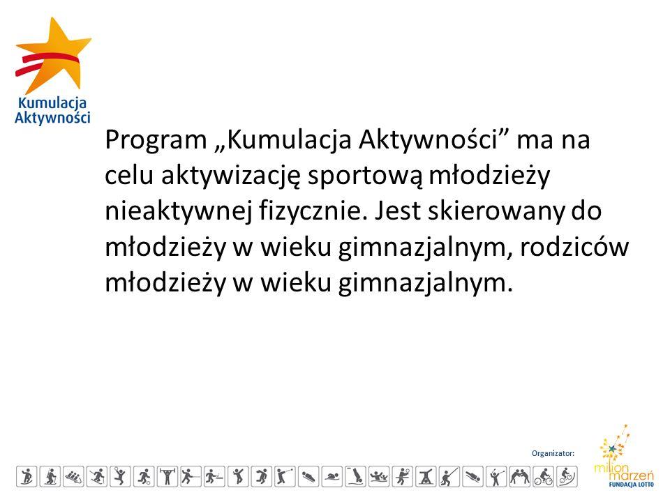 """Organizator: Program """"Kumulacja Aktywności"""" ma na celu aktywizację sportową młodzieży nieaktywnej fizycznie. Jest skierowany do młodzieży w wieku gimn"""