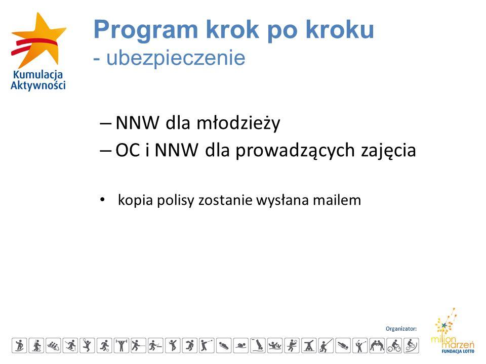 Organizator: – NNW dla młodzieży – OC i NNW dla prowadzących zajęcia kopia polisy zostanie wysłana mailem Program krok po kroku - ubezpieczenie