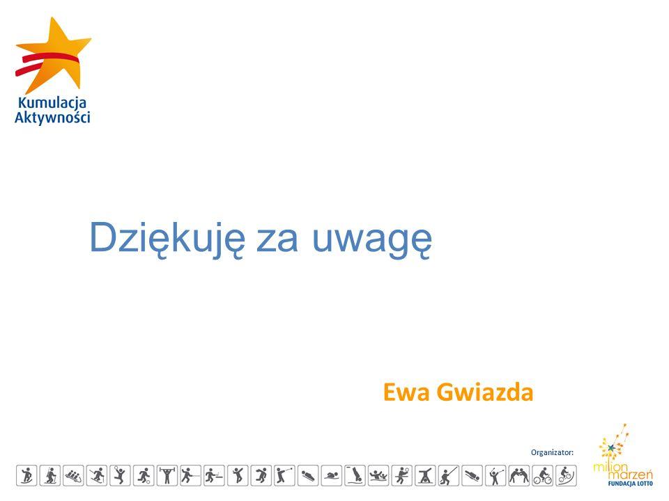 Organizator: Dziękuję za uwagę Ewa Gwiazda