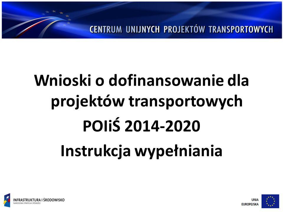 Wnioski o dofinansowanie dla projektów transportowych POIiŚ 2014-2020 Instrukcja wypełniania