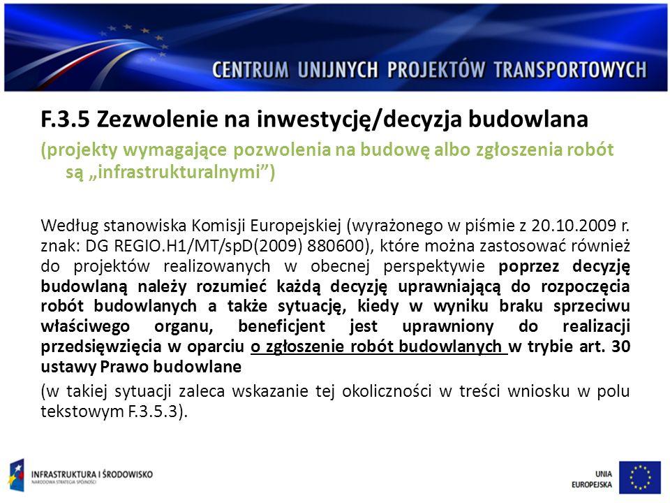 """F.3.5 Zezwolenie na inwestycję/decyzja budowlana (projekty wymagające pozwolenia na budowę albo zgłoszenia robót są """"infrastrukturalnymi ) Według stanowiska Komisji Europejskiej (wyrażonego w piśmie z 20.10.2009 r."""