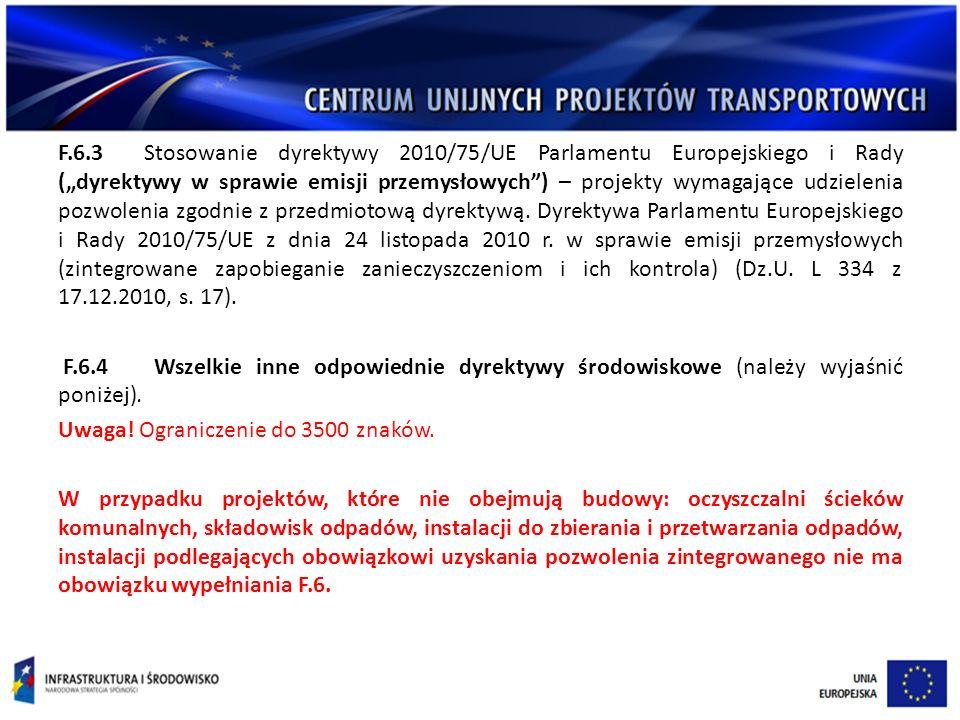 """F.6.3 Stosowanie dyrektywy 2010/75/UE Parlamentu Europejskiego i Rady (""""dyrektywy w sprawie emisji przemysłowych ) – projekty wymagające udzielenia pozwolenia zgodnie z przedmiotową dyrektywą."""