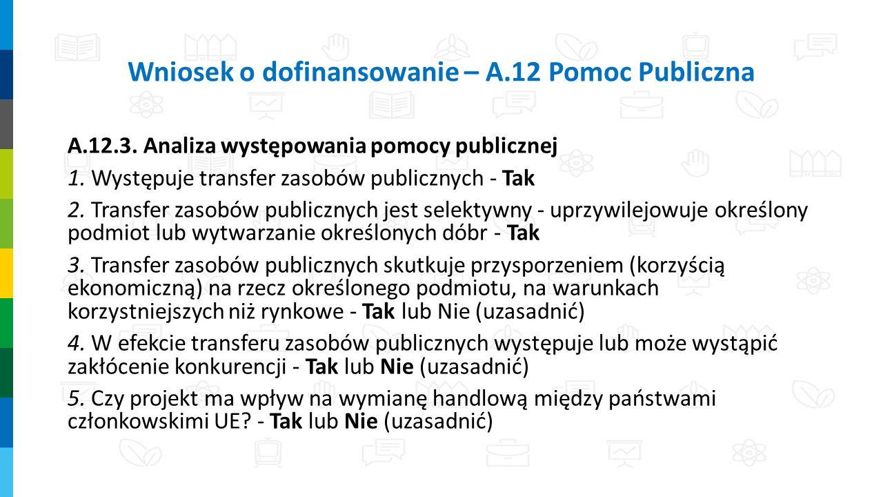 Wniosek o dofinansowanie – A.12 Pomoc Publiczna A.12.3. Analiza występowania pomocy publicznej 1. Występuje transfer zasobów publicznych - Tak 2. Tran